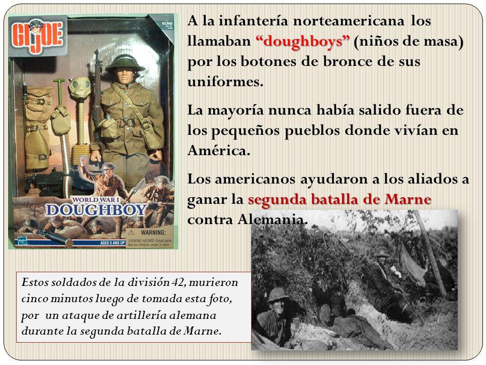 A la infantería norteamericana los llamaban doughboys (niños de masa) por los botones de bronce de sus uniformes.