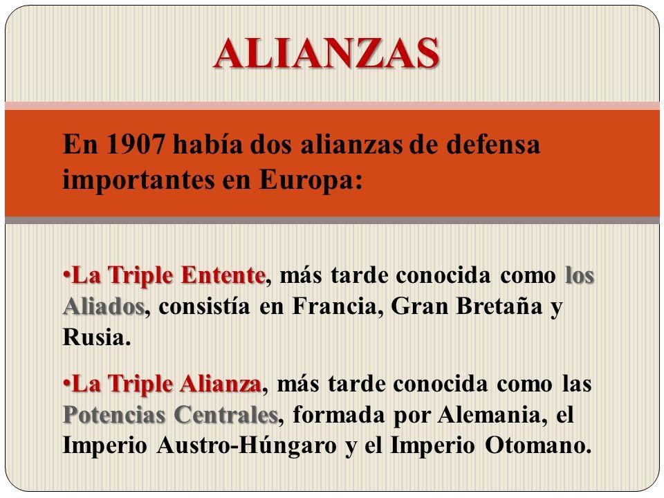 ALIANZAS En 1907 había dos alianzas de defensa importantes en Europa: