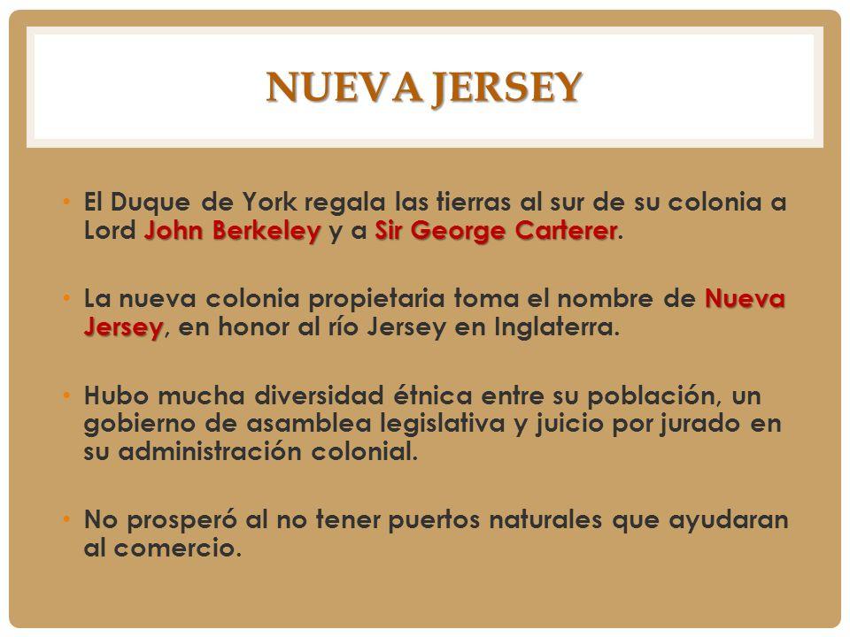 Nueva Jersey El Duque de York regala las tierras al sur de su colonia a Lord John Berkeley y a Sir George Carterer.