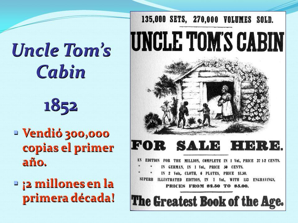 Uncle Tom's Cabin 1852 Vendió 300,000 copias el primer año.