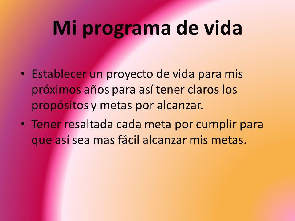 Mi programa de vida Establecer un proyecto de vida para mis próximos años para así tener claros los propósitos y metas por alcanzar.