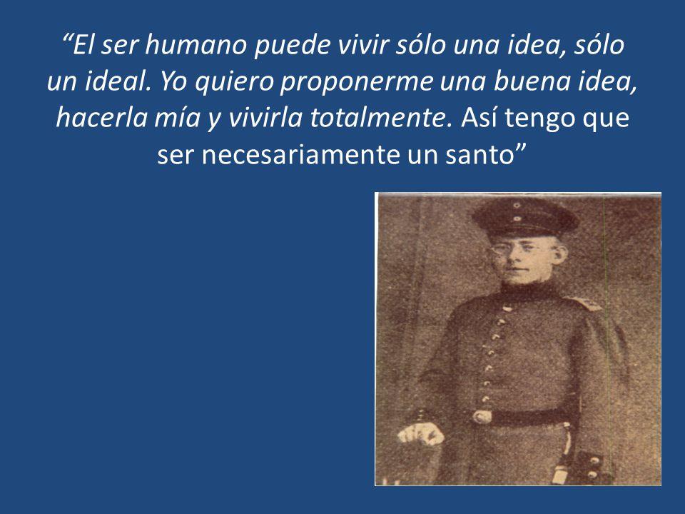 El ser humano puede vivir sólo una idea, sólo un ideal