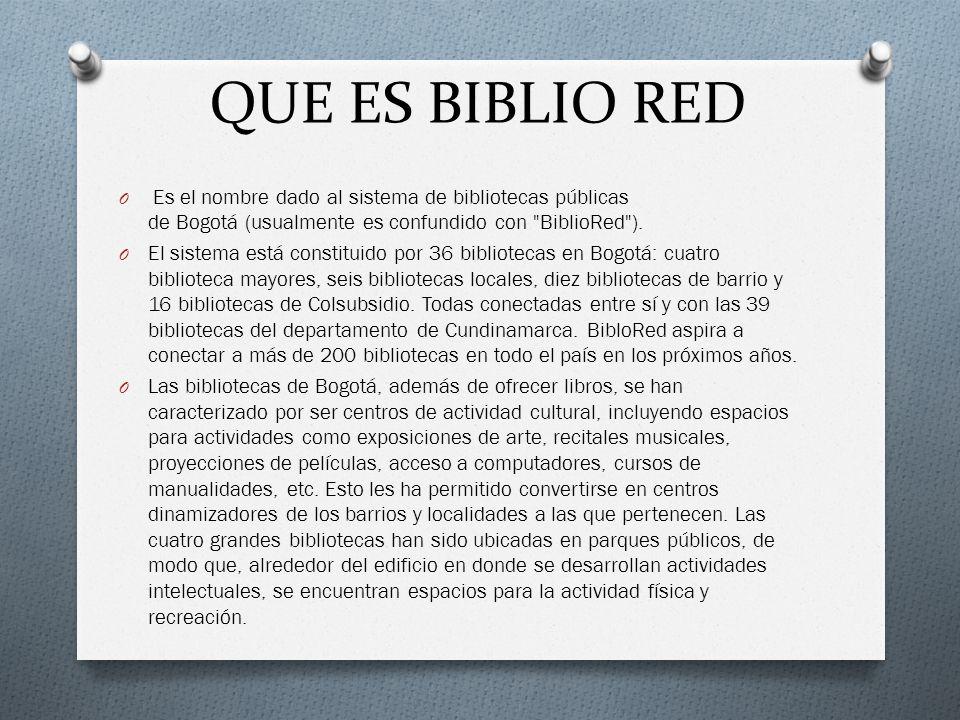 QUE ES BIBLIO RED Es el nombre dado al sistema de bibliotecas públicas de Bogotá (usualmente es confundido con BiblioRed ).