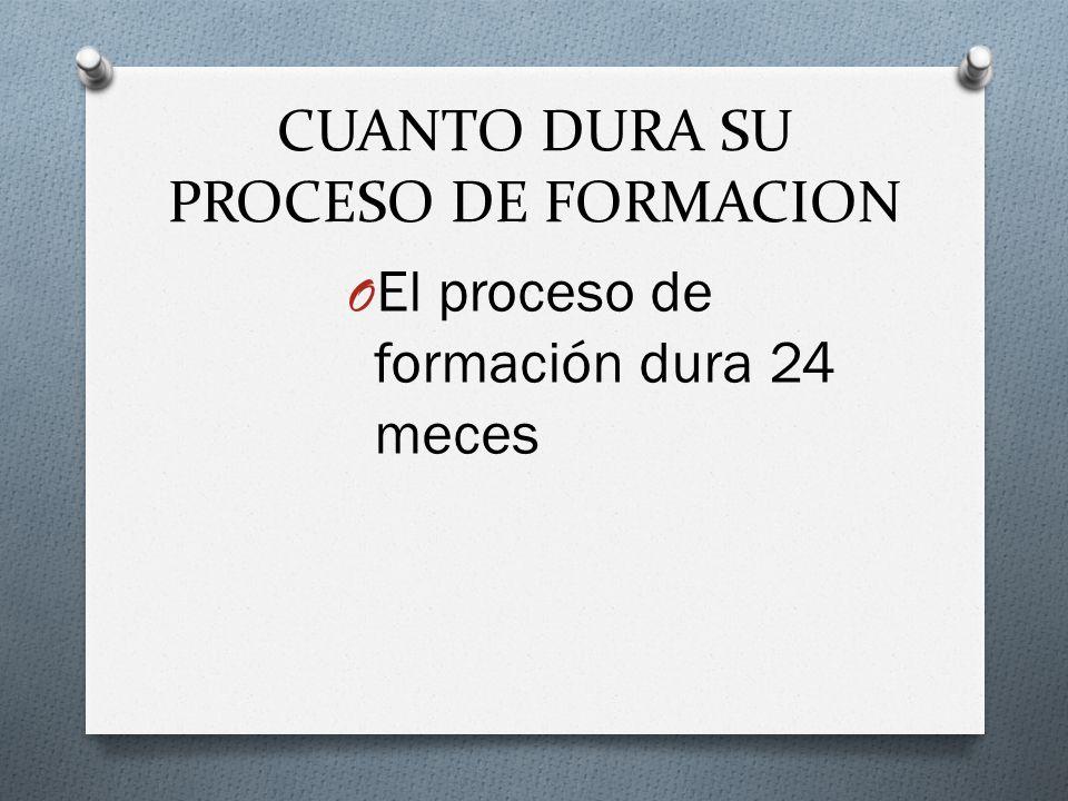 CUANTO DURA SU PROCESO DE FORMACION