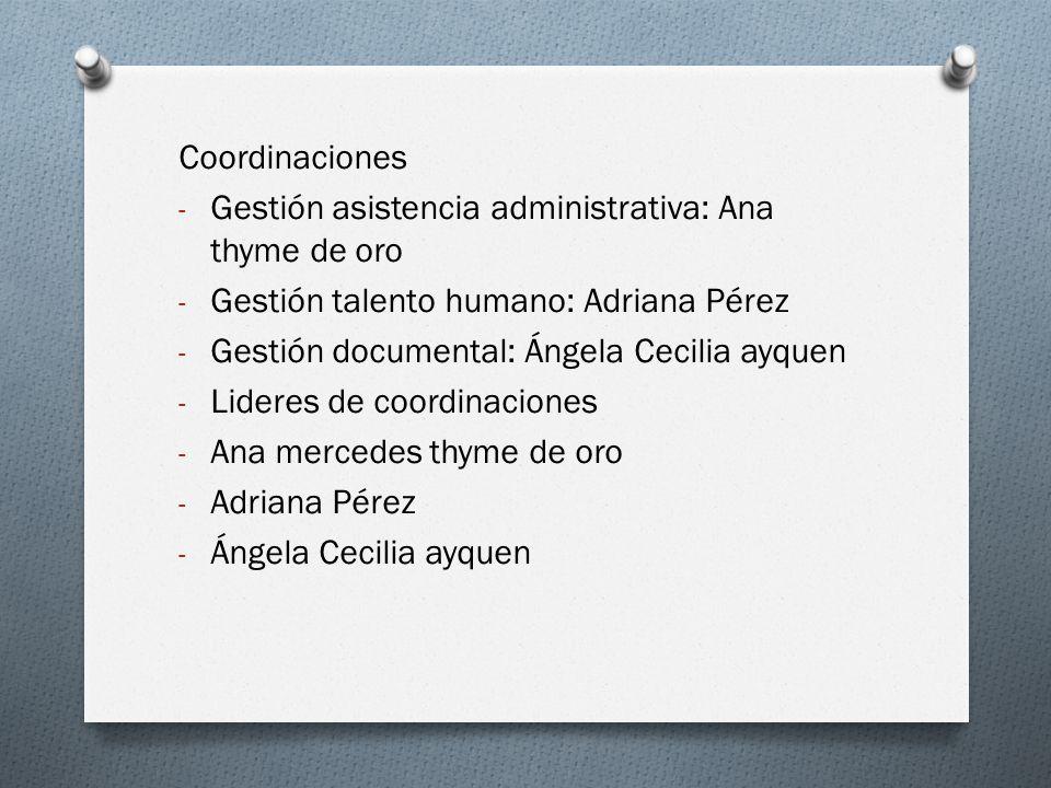 Coordinaciones Gestión asistencia administrativa: Ana thyme de oro. Gestión talento humano: Adriana Pérez.