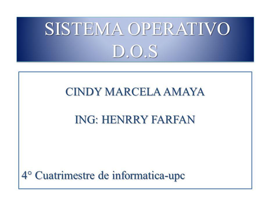 SISTEMA OPERATIVO D.O.S CINDY MARCELA AMAYA ING: HENRRY FARFAN