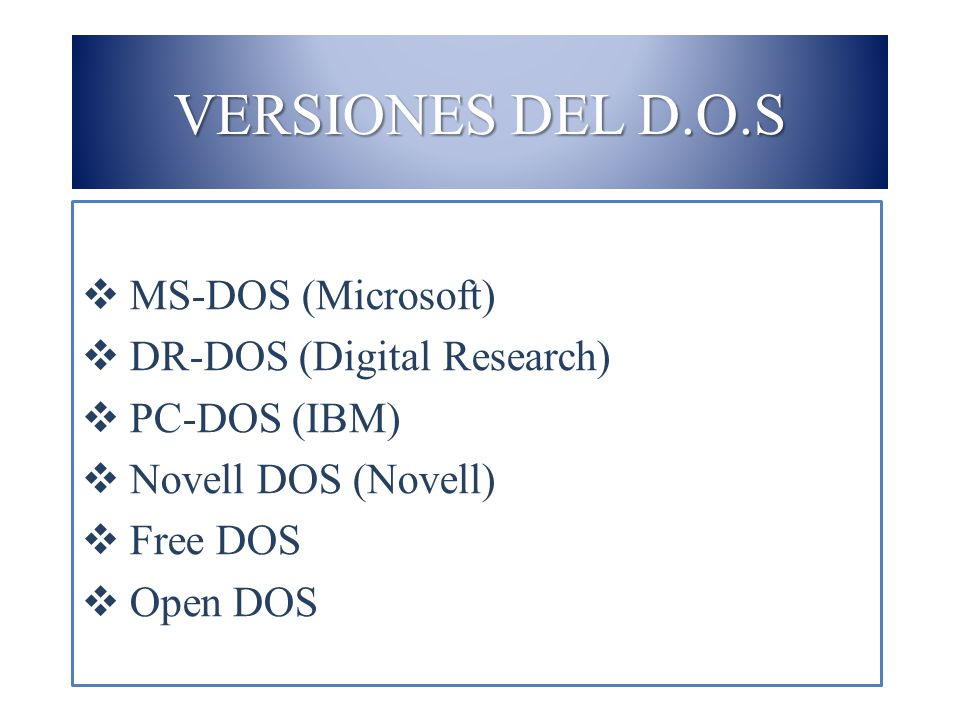 VERSIONES DEL D.O.S MS-DOS (Microsoft) DR-DOS (Digital Research)