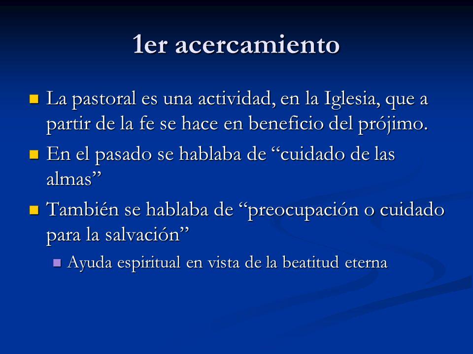 1er acercamientoLa pastoral es una actividad, en la Iglesia, que a partir de la fe se hace en beneficio del prójimo.