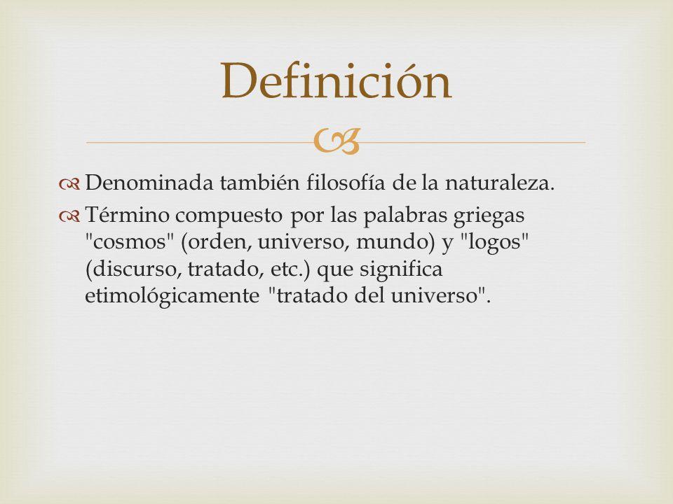 Definición Denominada también filosofía de la naturaleza.