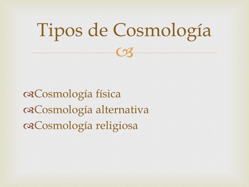 Tipos de Cosmología Cosmología física Cosmología alternativa
