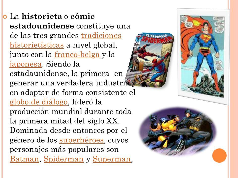 La historieta o cómic estadounidense constituye una de las tres grandes tradiciones historietísticas a nivel global, junto con la franco-belga y la japonesa.