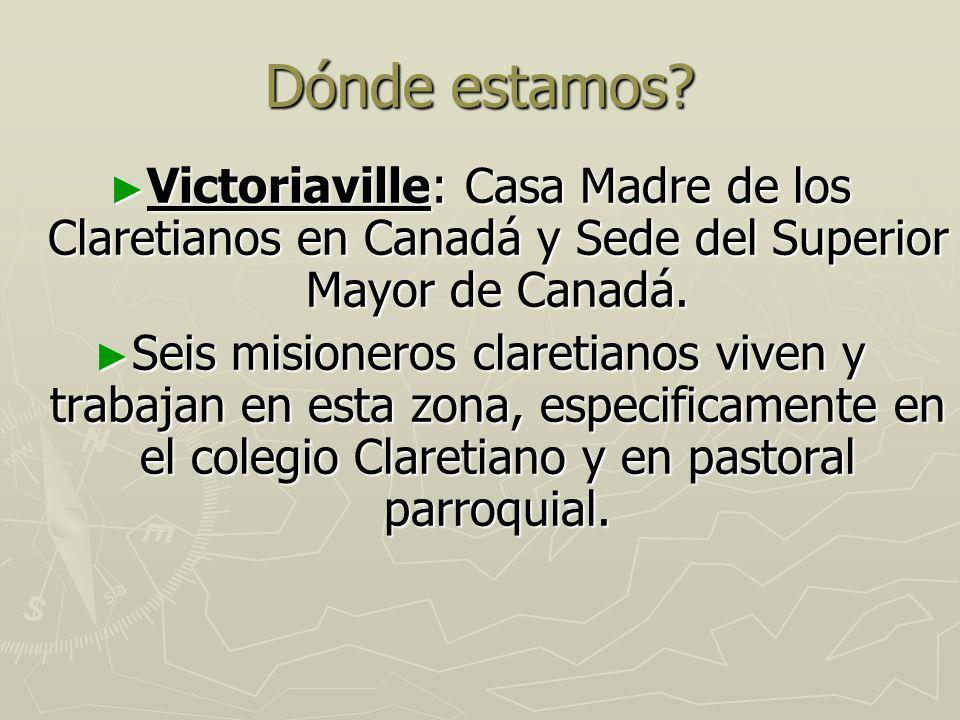 Dónde estamos Victoriaville: Casa Madre de los Claretianos en Canadá y Sede del Superior Mayor de Canadá.