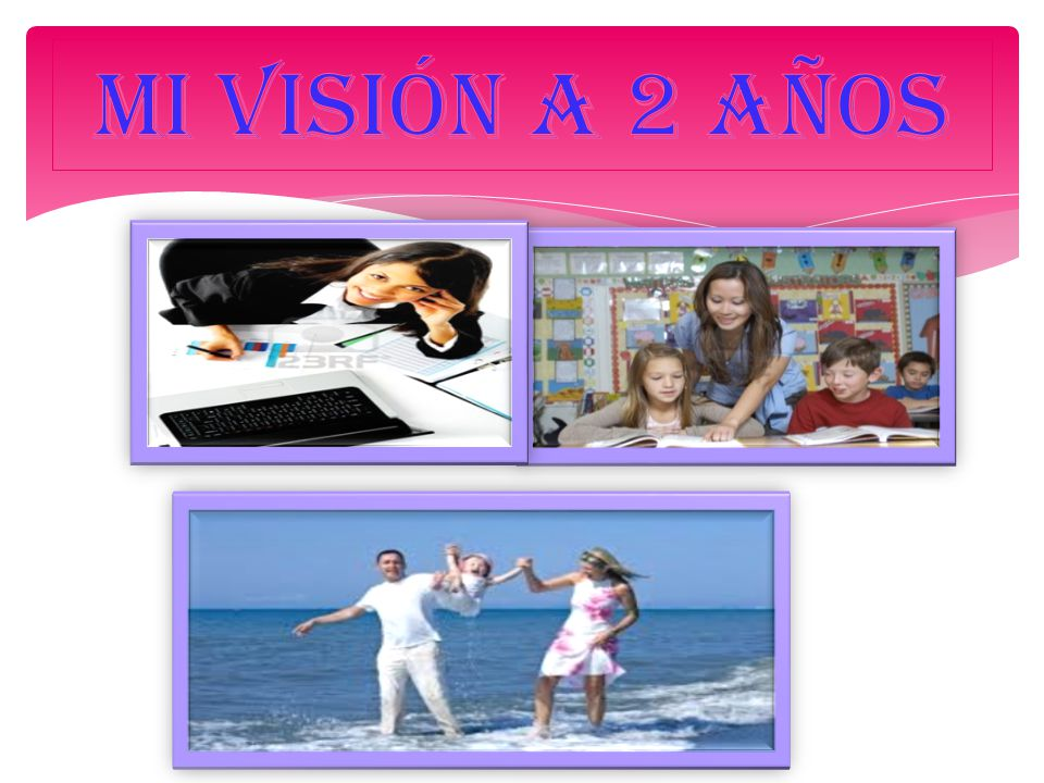 MI VISIÓN A 2 AÑOS