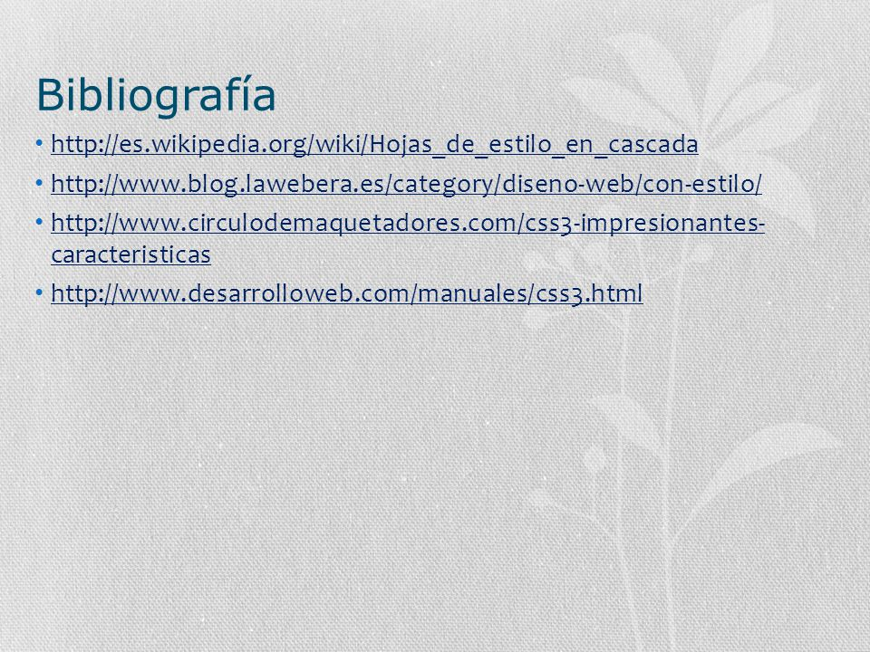 Bibliografía http://es.wikipedia.org/wiki/Hojas_de_estilo_en_cascada