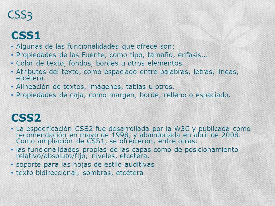 CSS3 CSS1 CSS2 Algunas de las funcionalidades que ofrece son: