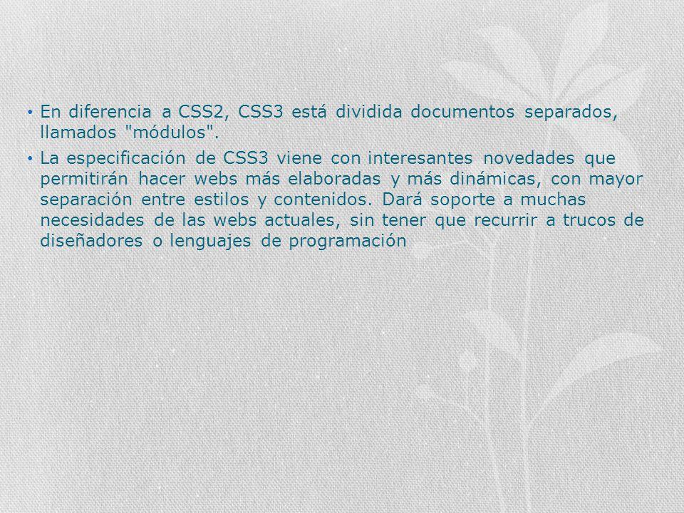 En diferencia a CSS2, CSS3 está dividida documentos separados, llamados módulos .