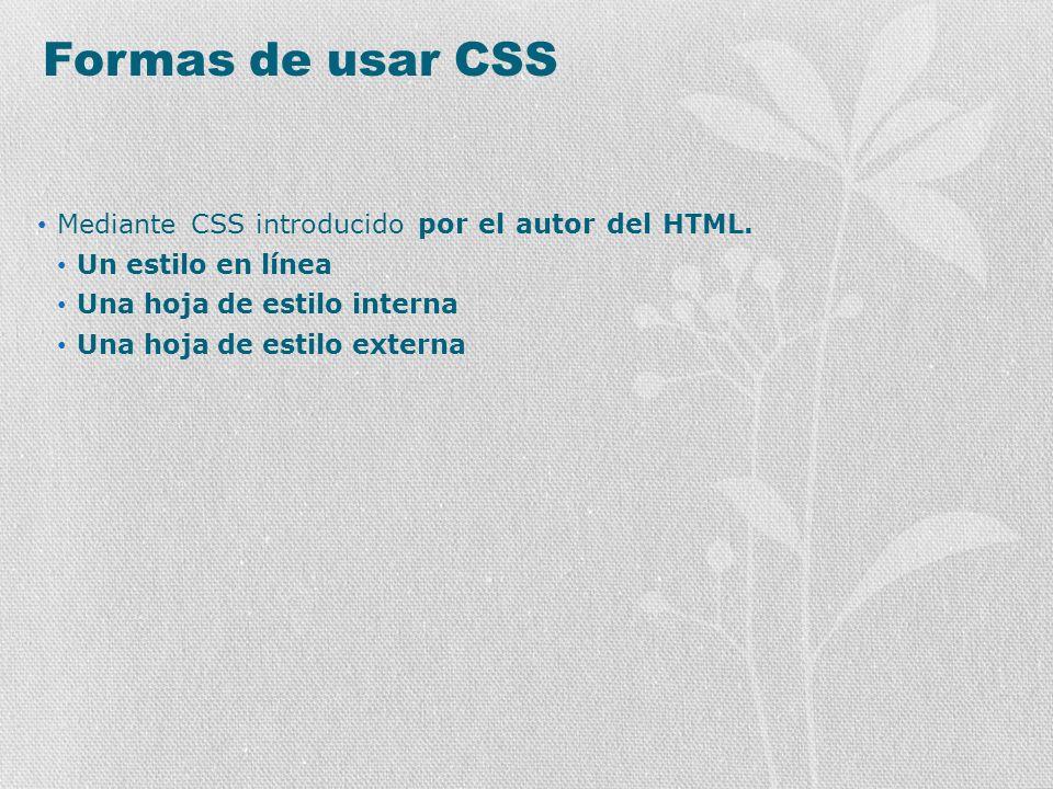 Formas de usar CSS Mediante CSS introducido por el autor del HTML.