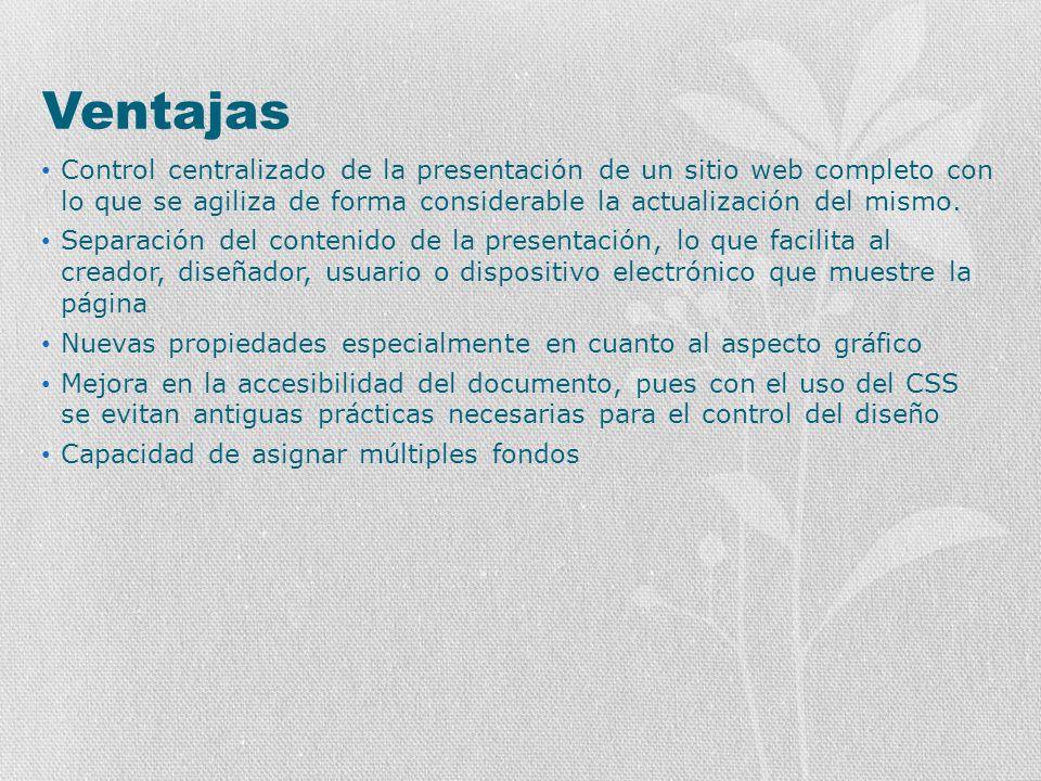 Ventajas Control centralizado de la presentación de un sitio web completo con lo que se agiliza de forma considerable la actualización del mismo.