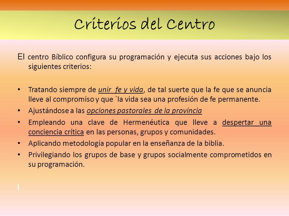 Criterios del Centro El centro Bíblico configura su programación y ejecuta sus acciones bajo los siguientes criterios: