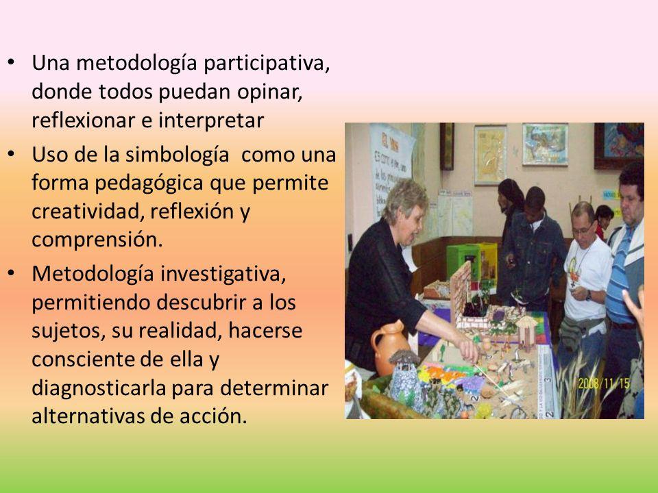 Una metodología participativa, donde todos puedan opinar, reflexionar e interpretar