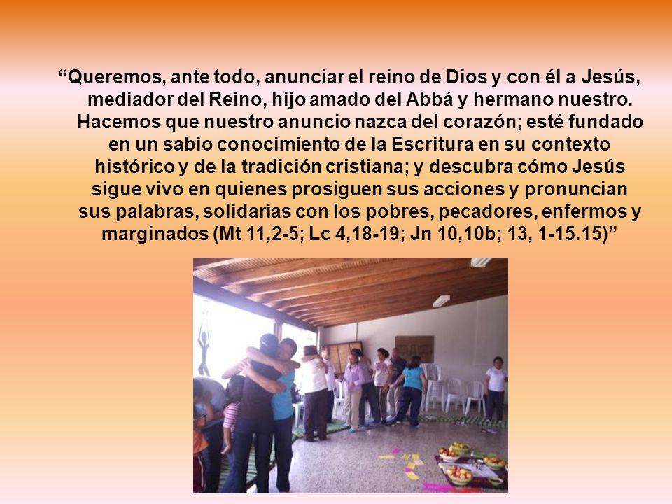 Queremos, ante todo, anunciar el reino de Dios y con él a Jesús, mediador del Reino, hijo amado del Abbá y hermano nuestro.