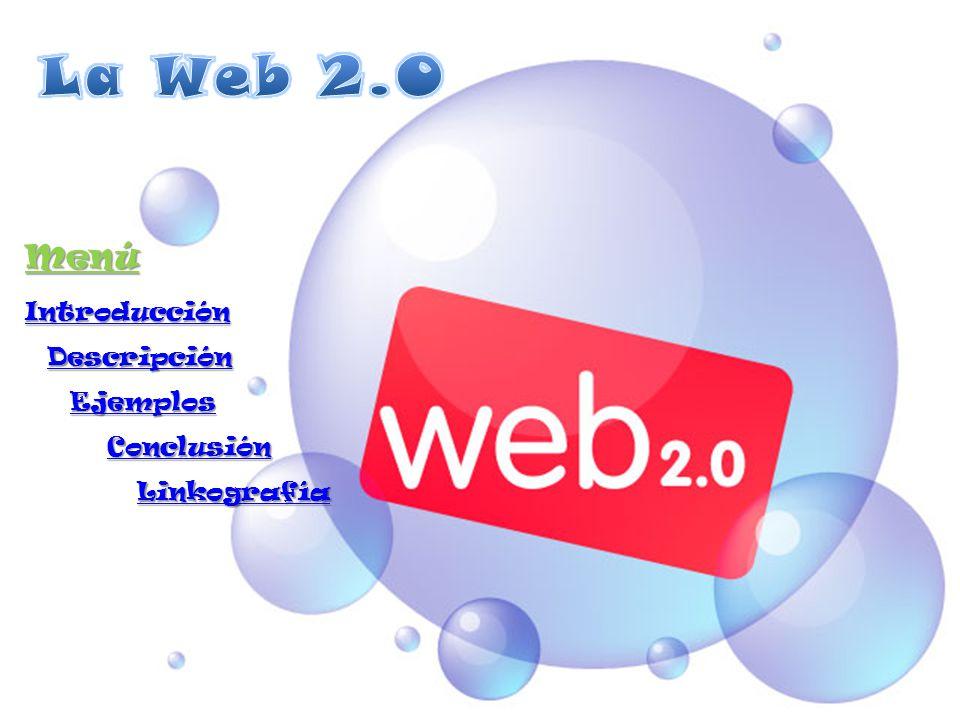 La Web 2.0 Menú Introducción Descripción Ejemplos Conclusión