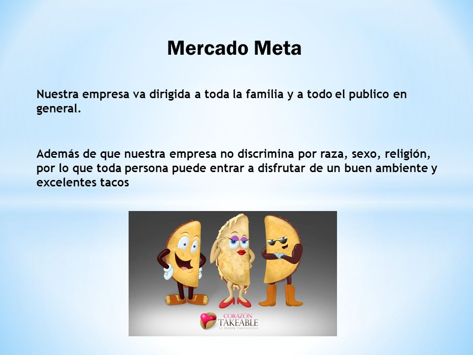 Mercado Meta Nuestra empresa va dirigida a toda la familia y a todo el publico en general.