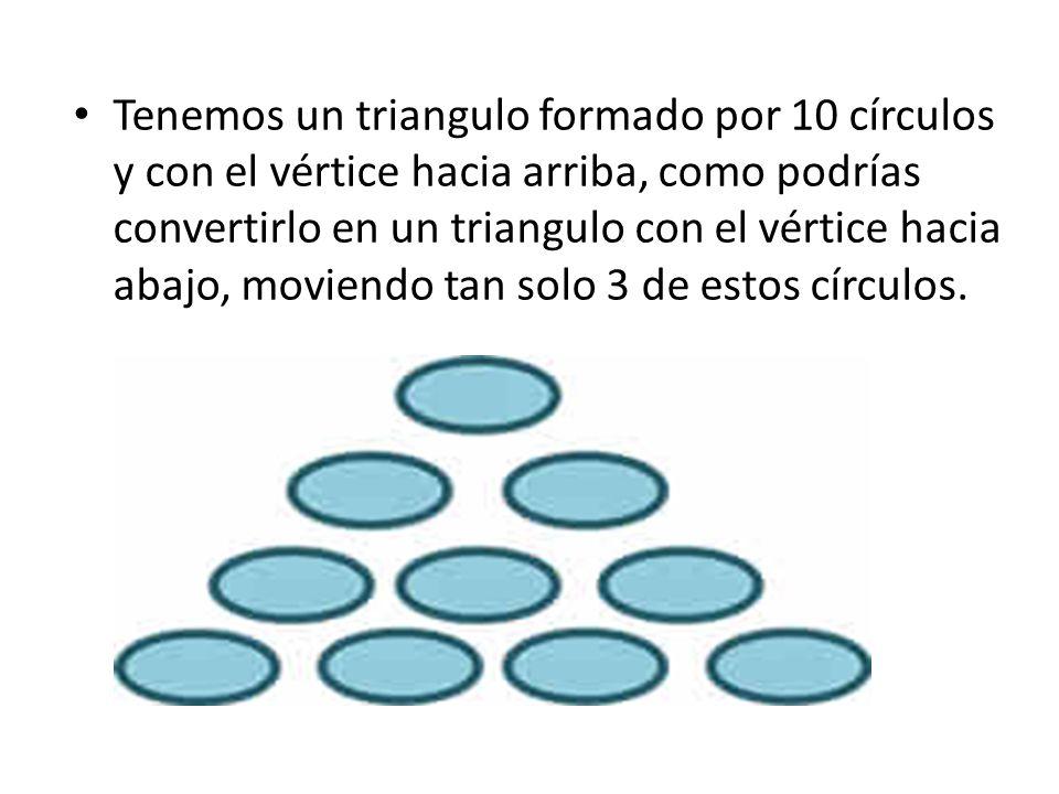 Tenemos un triangulo formado por 10 círculos y con el vértice hacia arriba, como podrías convertirlo en un triangulo con el vértice hacia abajo, moviendo tan solo 3 de estos círculos.