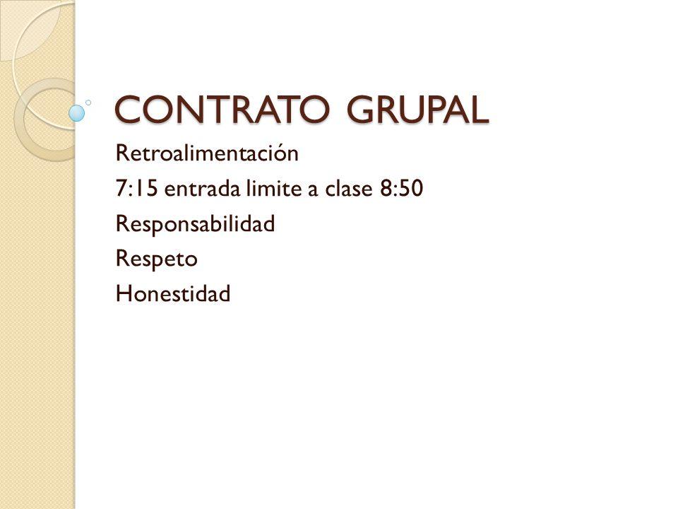 CONTRATO GRUPAL Retroalimentación 7:15 entrada limite a clase 8:50