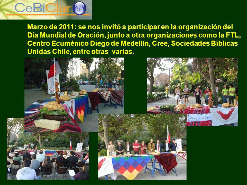 Marzo de 2011: se nos invitó a participar en la organización del Día Mundial de Oración, junto a otra organizaciones como la FTL, Centro Ecuménico Diego de Medellín, Cree, Sociedades Bíblicas Unidas Chile, entre otras varias.