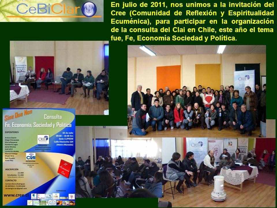 En julio de 2011, nos unimos a la invitación del Cree (Comunidad de Reflexión y Espiritualidad Ecuménica), para participar en la organización de la consulta del Clai en Chile, este año el tema fue, Fe, Economía Sociedad y Política.