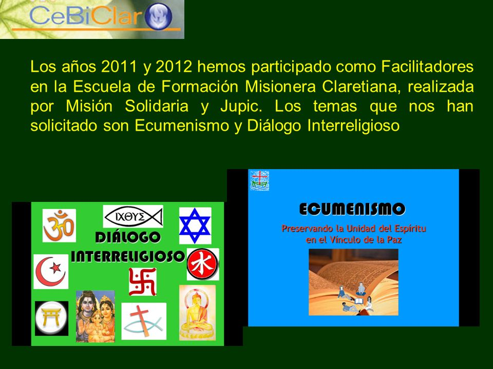 Los años 2011 y 2012 hemos participado como Facilitadores en la Escuela de Formación Misionera Claretiana, realizada por Misión Solidaria y Jupic.