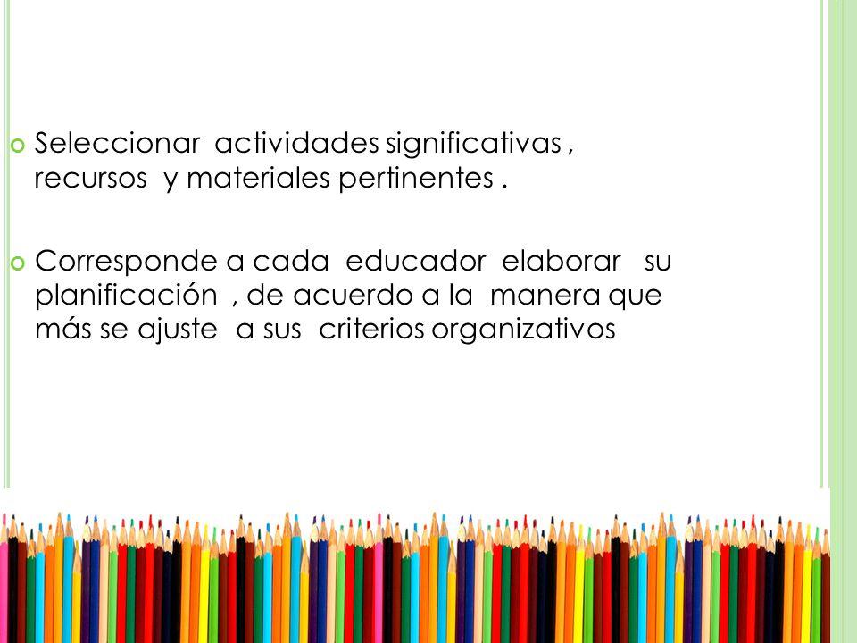 Seleccionar actividades significativas , recursos y materiales pertinentes .