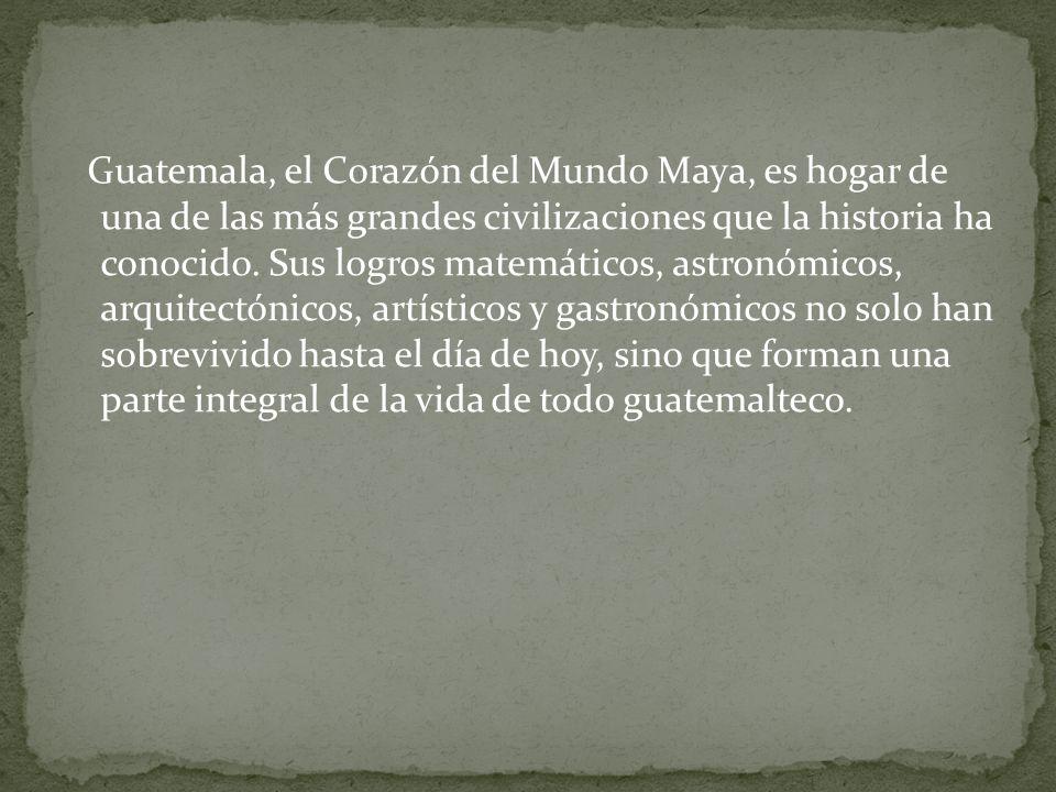 Guatemala, el Corazón del Mundo Maya, es hogar de una de las más grandes civilizaciones que la historia ha conocido.