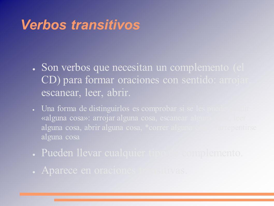 Verbos transitivos Son verbos que necesitan un complemento (el CD) para formar oraciones con sentido: arrojar, escanear, leer, abrir.