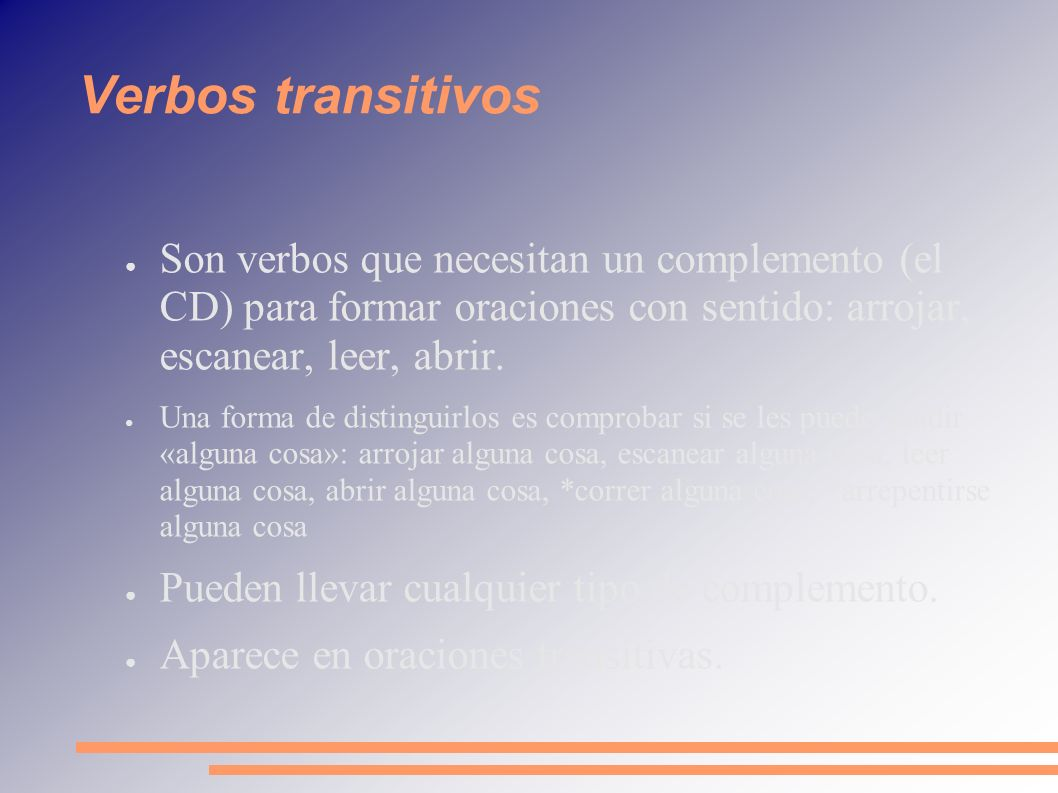 Verbos transitivosSon verbos que necesitan un complemento (el CD) para formar oraciones con sentido: arrojar, escanear, leer, abrir.