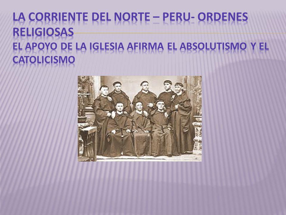 LA CORRIENTE DEL NORTE – PERU- ORDENES RELIGIOSAS EL APOYO DE LA IGLESIA AFIRMA EL ABSOLUTISMO Y EL CATOLICISMO