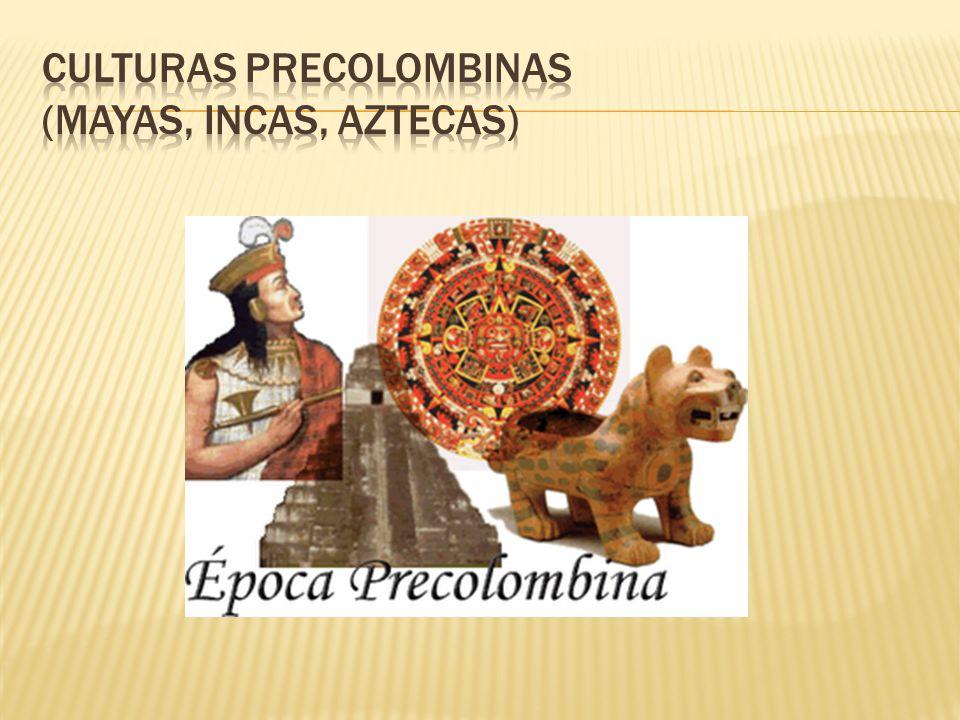 Culturas Precolombinas (Mayas, Incas, Aztecas)