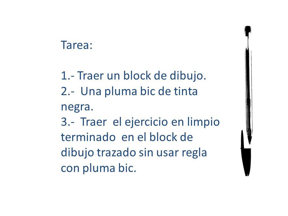 Tarea: 1.- Traer un block de dibujo. 2.- Una pluma bic de tinta negra.