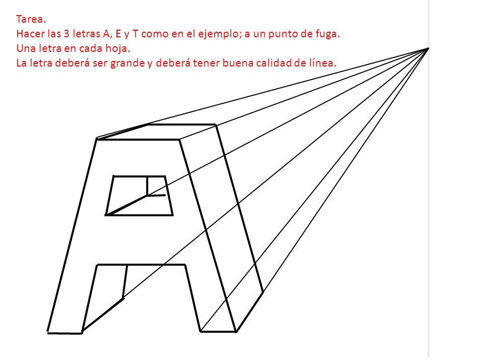 Tarea. Hacer las 3 letras A, E y T como en el ejemplo; a un punto de fuga.