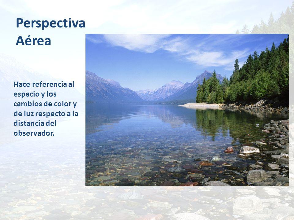 Perspectiva Aérea Hace referencia al espacio y los cambios de color y de luz respecto a la distancia del observador.