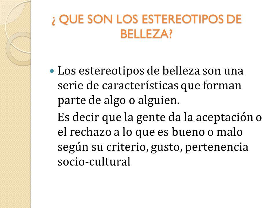 ¿ QUE SON LOS ESTEREOTIPOS DE BELLEZA