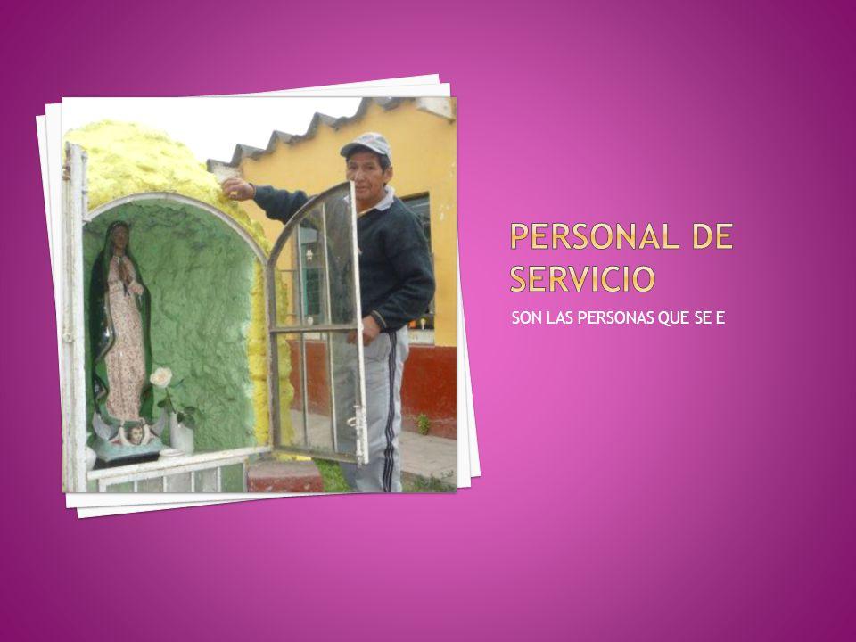PERSONAL DE SERVICIO SON LAS PERSONAS QUE SE E