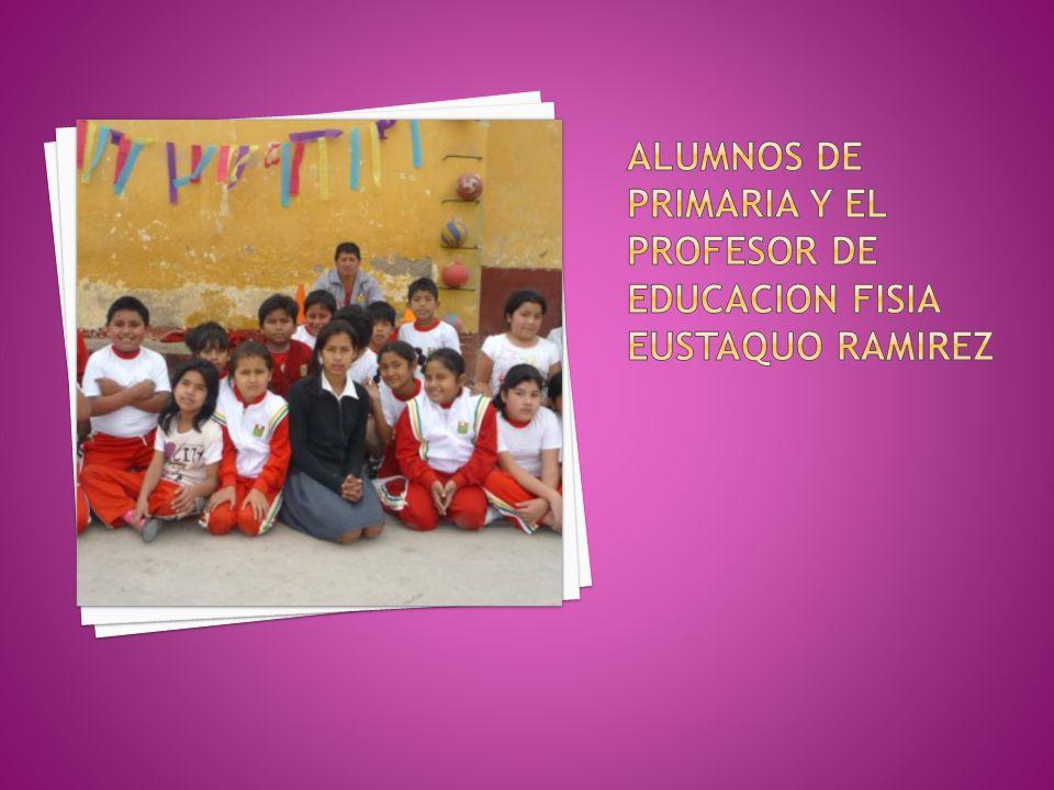 ALUMNOS DE PRIMARIA Y EL PROFESOR DE EDUCACION FISIA EUSTAQUO RAMIREZ