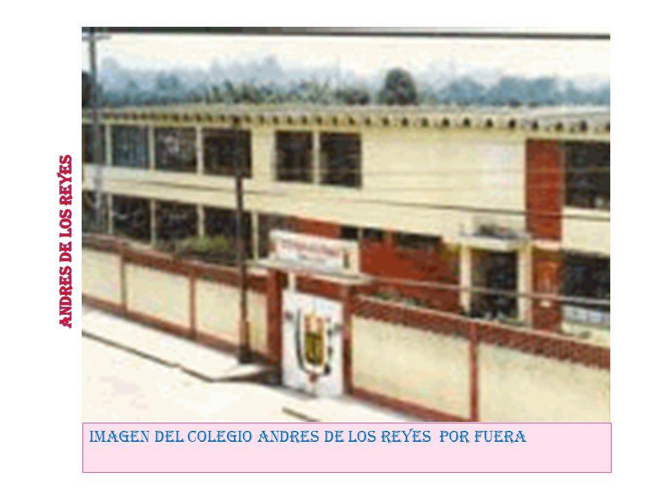 ANDRES DE LOS REYES IMAGEN DEL COLEGIO ANDRES DE LOS REYES POR FUERA