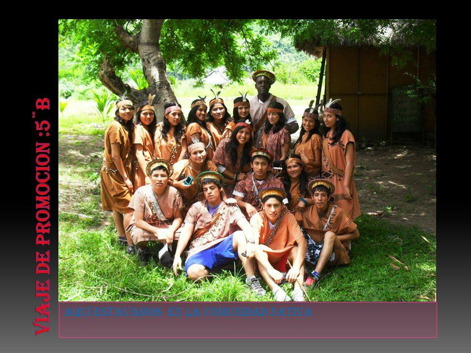 Viaje de promocion :5¨b Aquí estavamos en la comunidad nativa