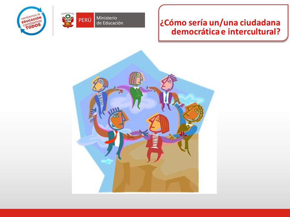 ¿Cómo sería un/una ciudadana democrática e intercultural