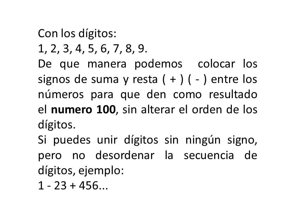 Con los dígitos: 1, 2, 3, 4, 5, 6, 7, 8, 9.