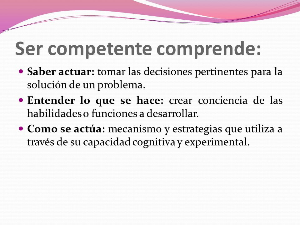 Ser competente comprende: