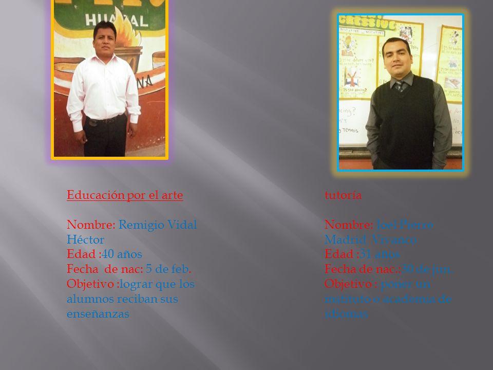Educación por el arte Nombre: Remigio Vidal Héctor. Edad :40 años. Fecha de nac: 5 de feb.